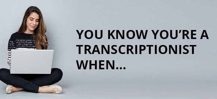 """""""You Know You're a Transcriptionist When…"""""""