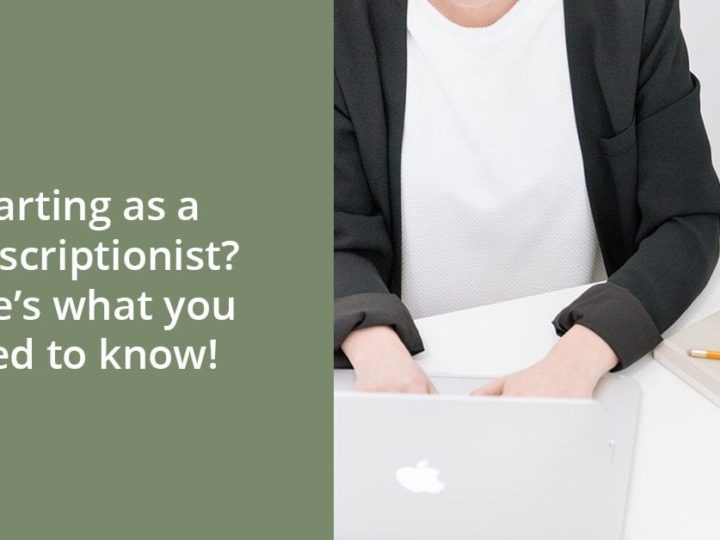Starting as a transcriptionist? Here's what you need to know!