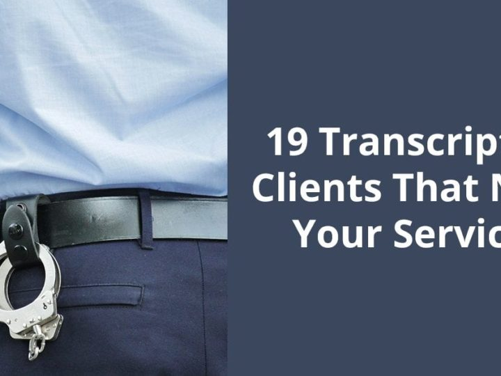 19 Transcription Clients That Need Your Services