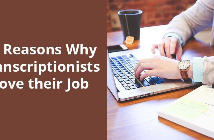 23 Reasons Why Transcriptionists Love their Job